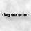 -long time no see-